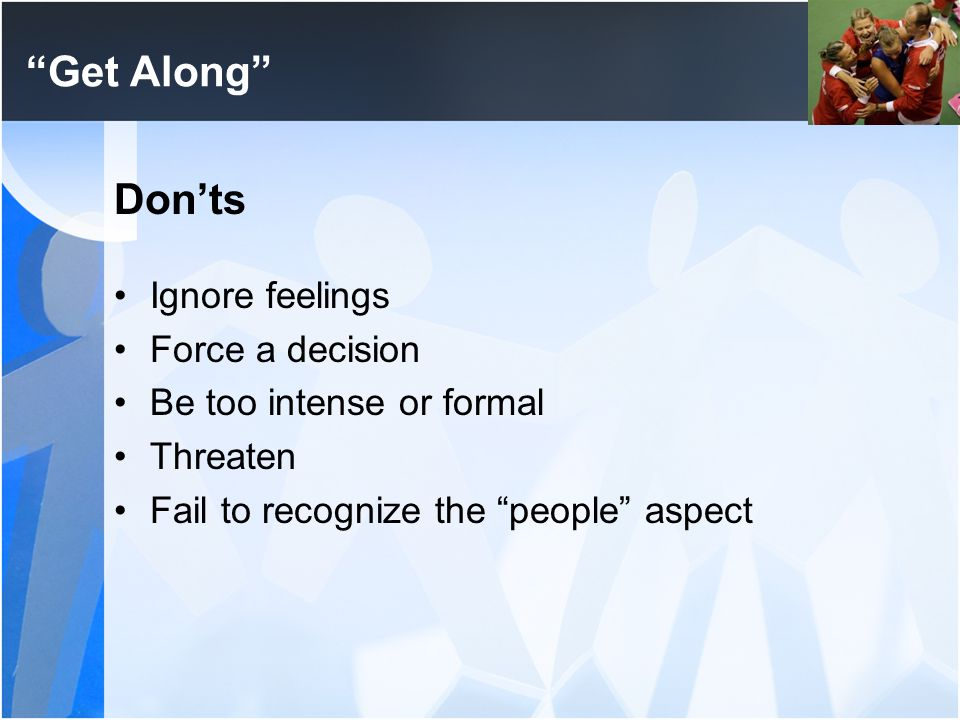 Get Along Don'ts Ignore feelings Force a decision