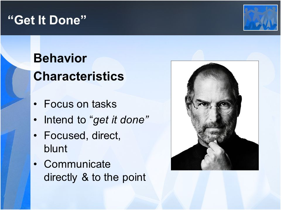 Get It Done Behavior Characteristics Focus on tasks