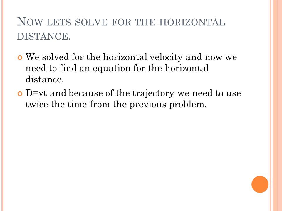 Now lets solve for the horizontal distance.