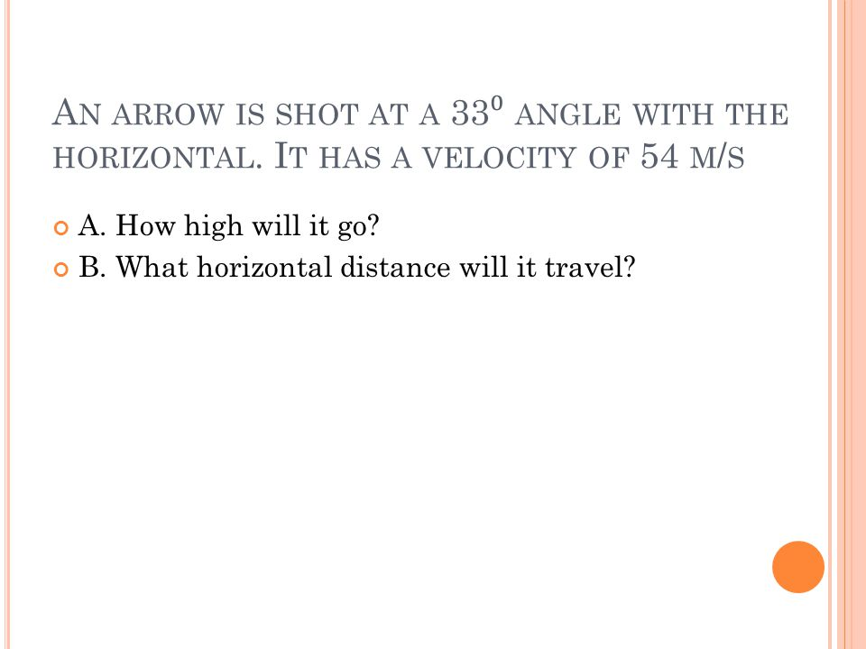 An arrow is shot at a 33⁰ angle with the horizontal
