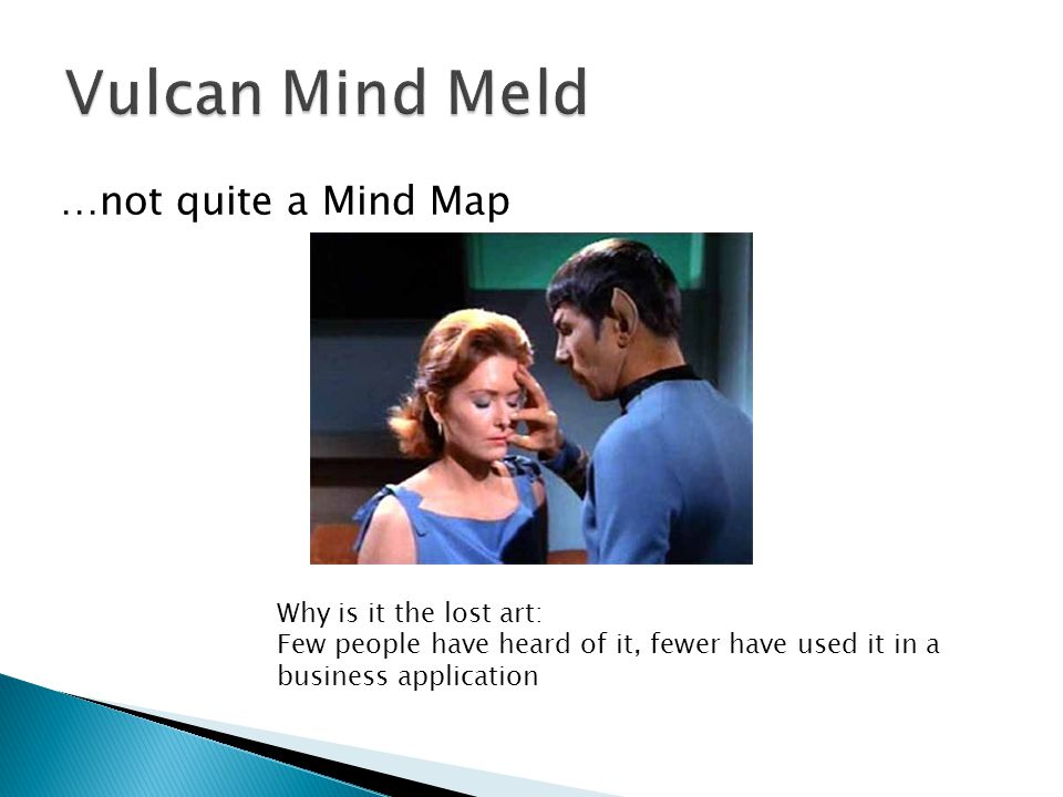 Vulcan Mind Meld …not quite a Mind Map Why is it the lost art: