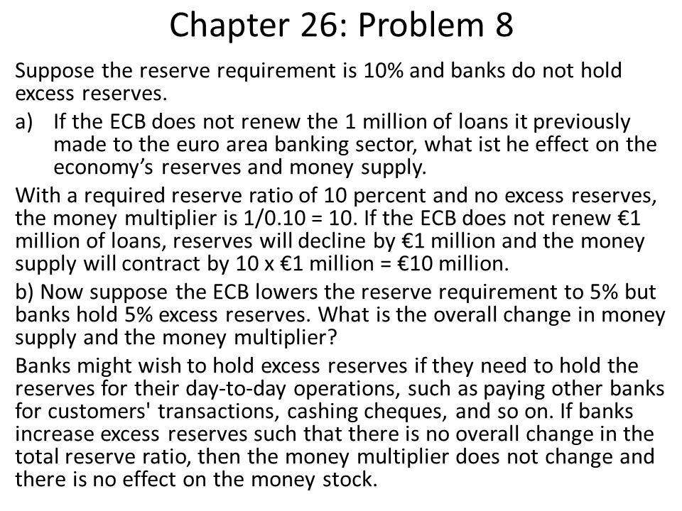 Chapter 26: Problem 8 Suppose the reserve requirement is 10% and banks do not hold excess reserves.
