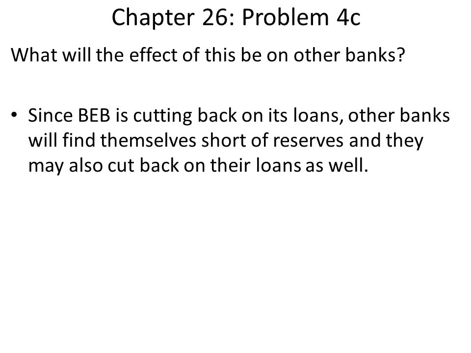Chapter 26: Problem 4c What will the effect of this be on other banks