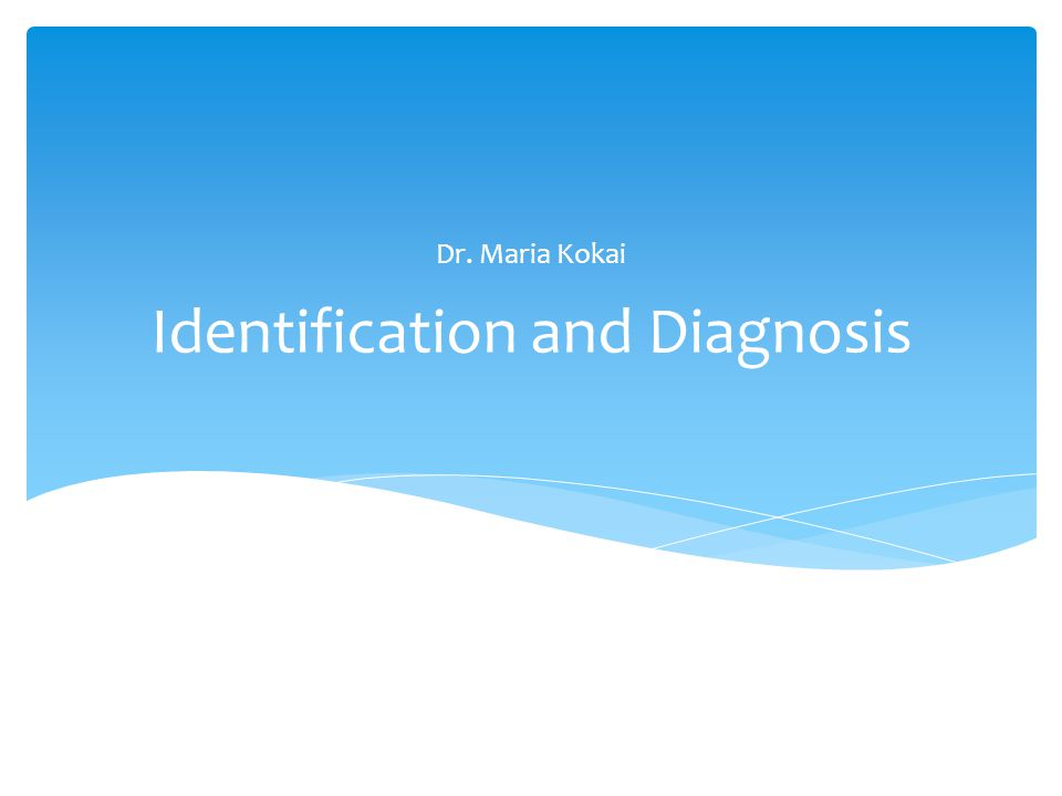 Identification and Diagnosis