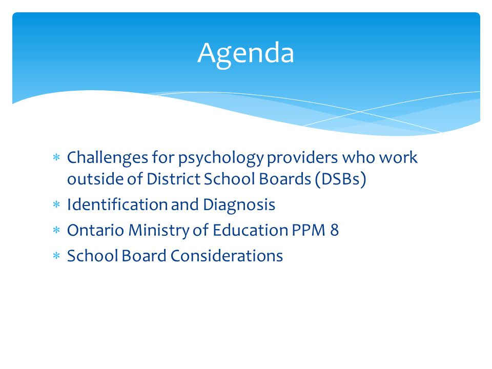 Agenda Challenges for psychology providers who work outside of District School Boards (DSBs) Identification and Diagnosis.