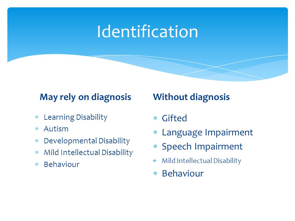 Identification May rely on diagnosis Without diagnosis Gifted