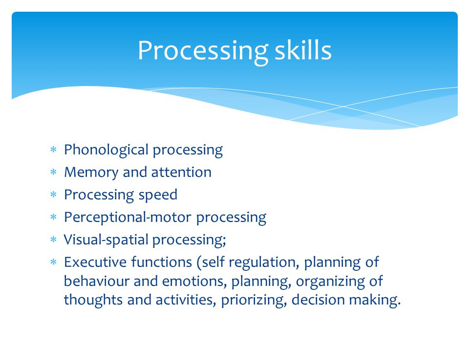 Processing skills Phonological processing Memory and attention