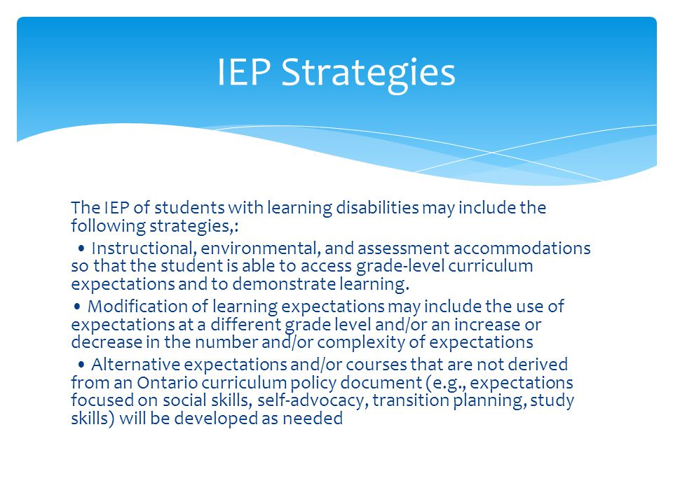 IEP Strategies The IEP of students with learning disabilities may include the following strategies,: