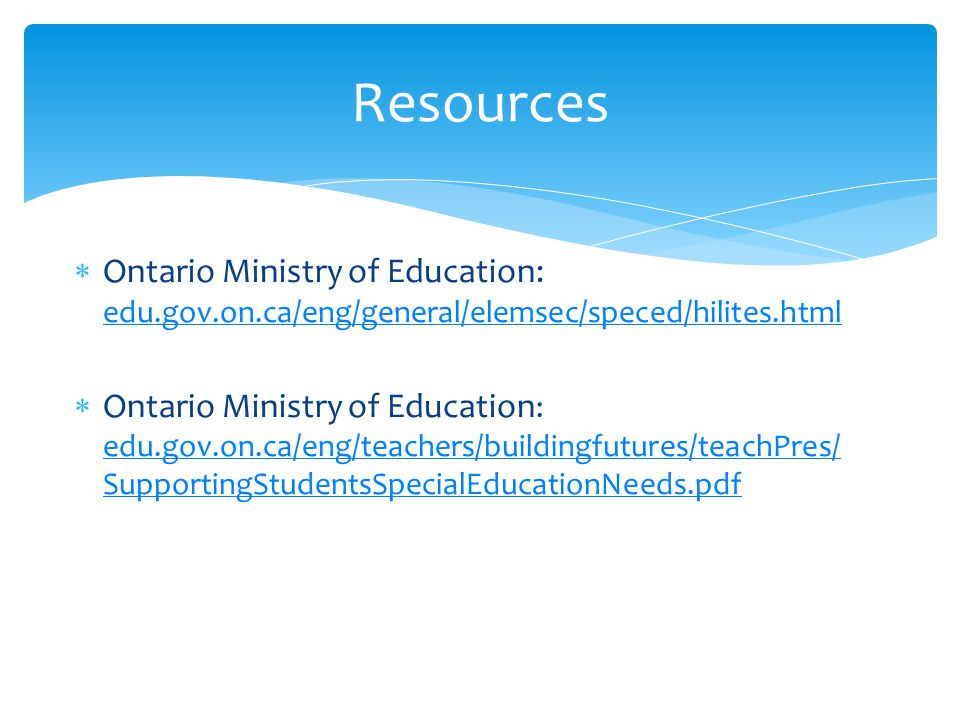 Resources Ontario Ministry of Education: edu.gov.on.ca/eng/general/elemsec/speced/hilites.html.