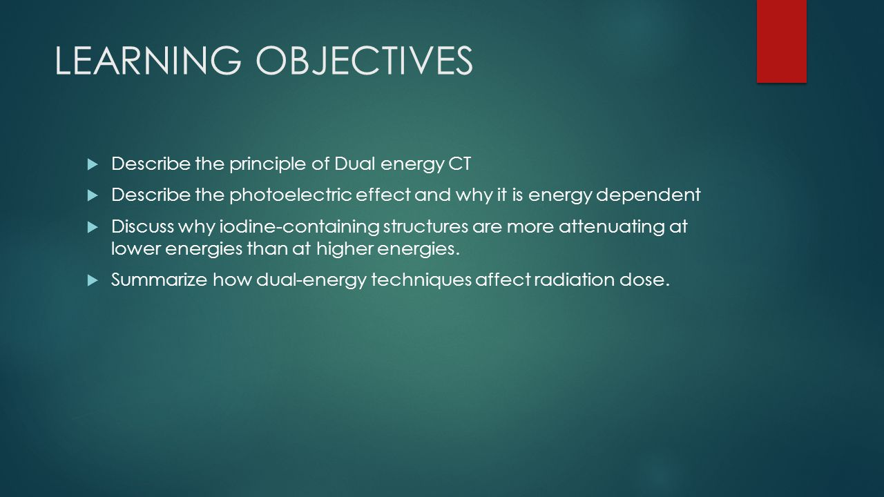 LEARNING OBJECTIVES Describe the principle of Dual energy CT