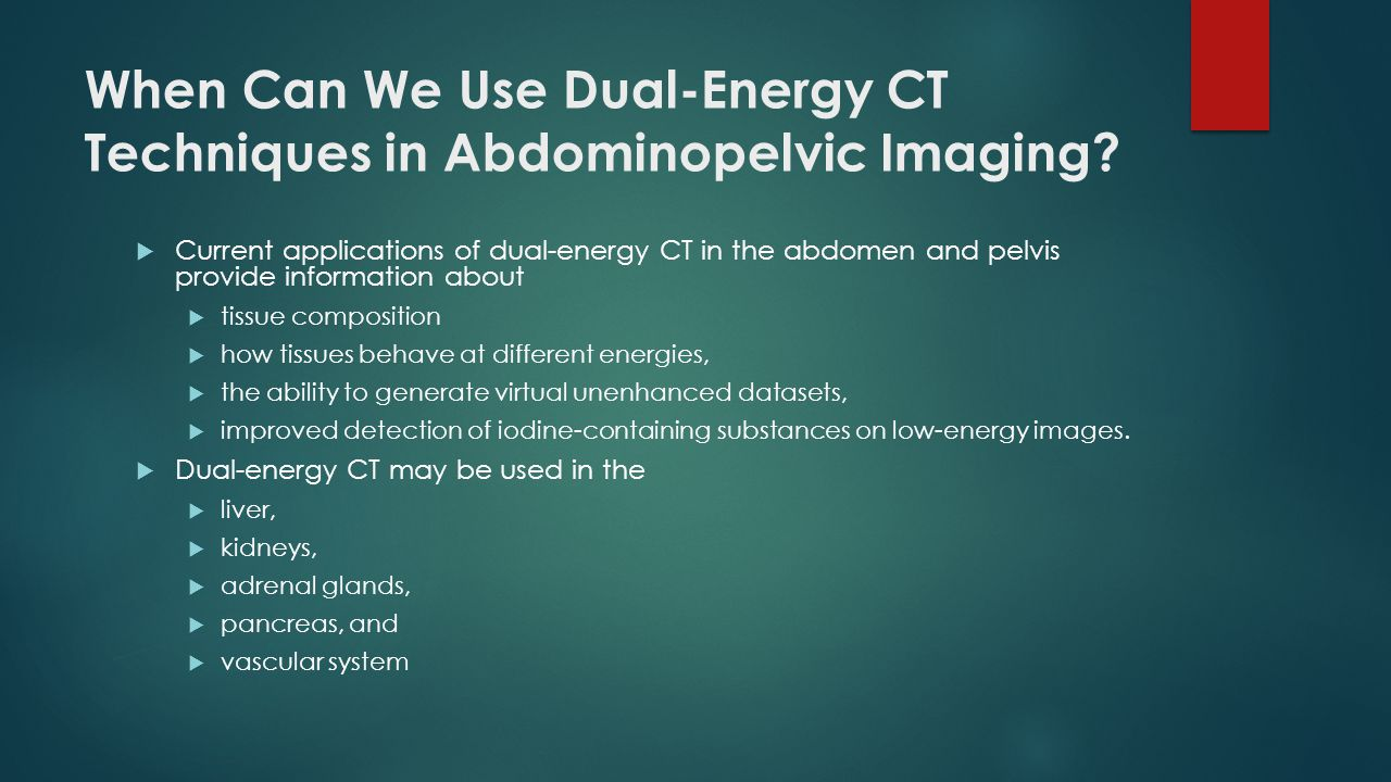 When Can We Use Dual-Energy CT Techniques in Abdominopelvic Imaging