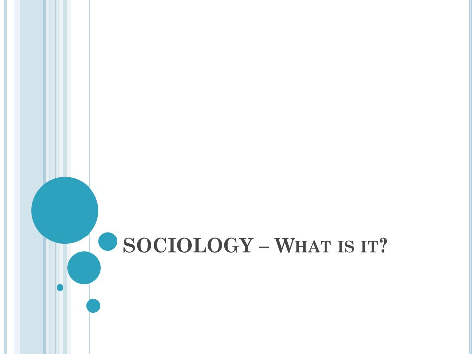 SOCIOLOGY – What is it