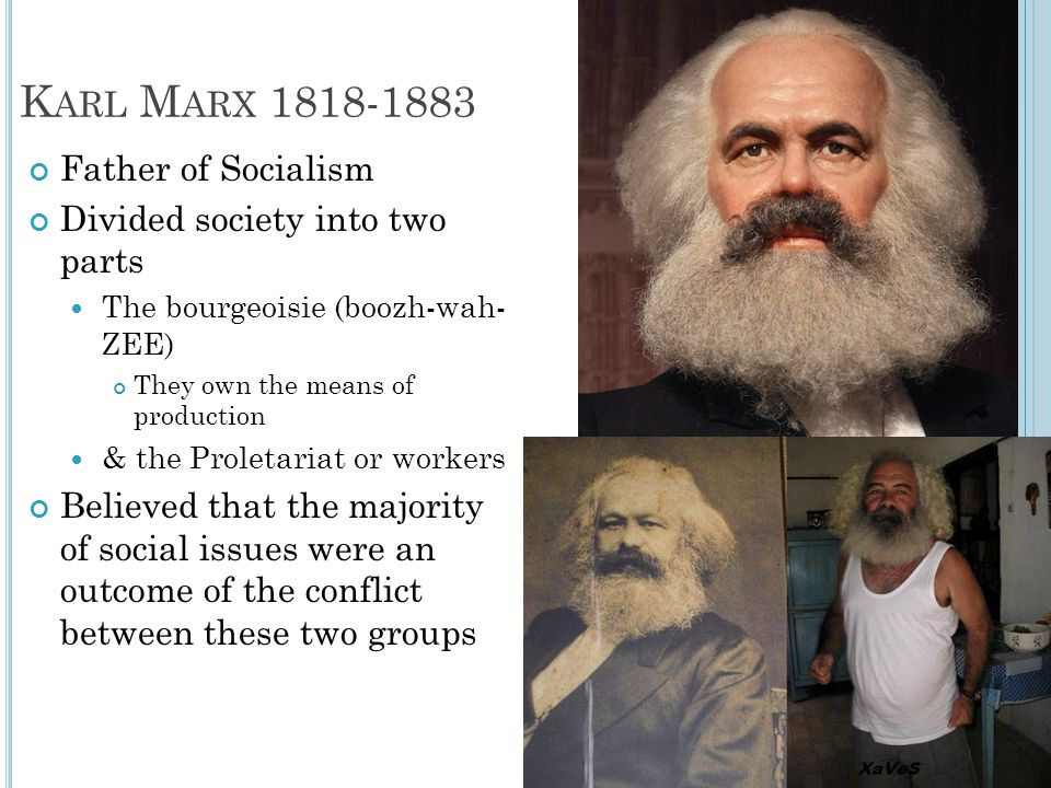 Karl Marx 1818-1883 Father of Socialism Divided society into two parts