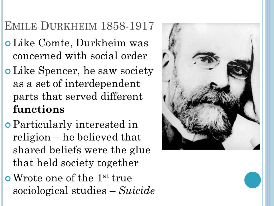 Emile Durkheim 1858-1917 Like Comte, Durkheim was concerned with social order.