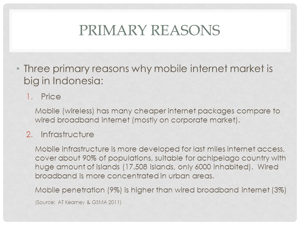Primary Reasons Three primary reasons why mobile internet market is big in Indonesia: Price.