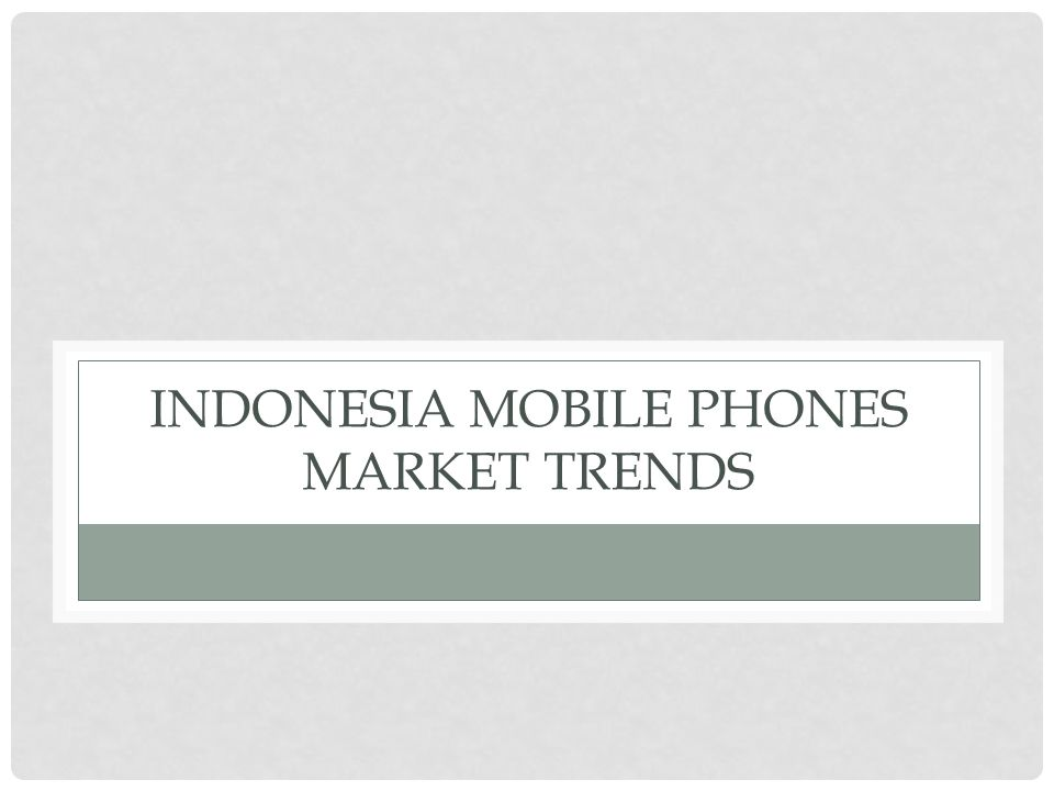 INDONESIA MOBILE PHONES MARKET trendS