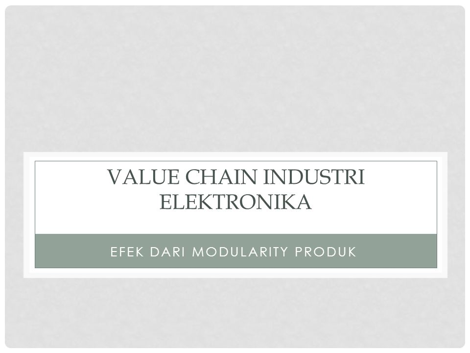 VALUE CHAIN INDUSTRI ELEKTRONIKA