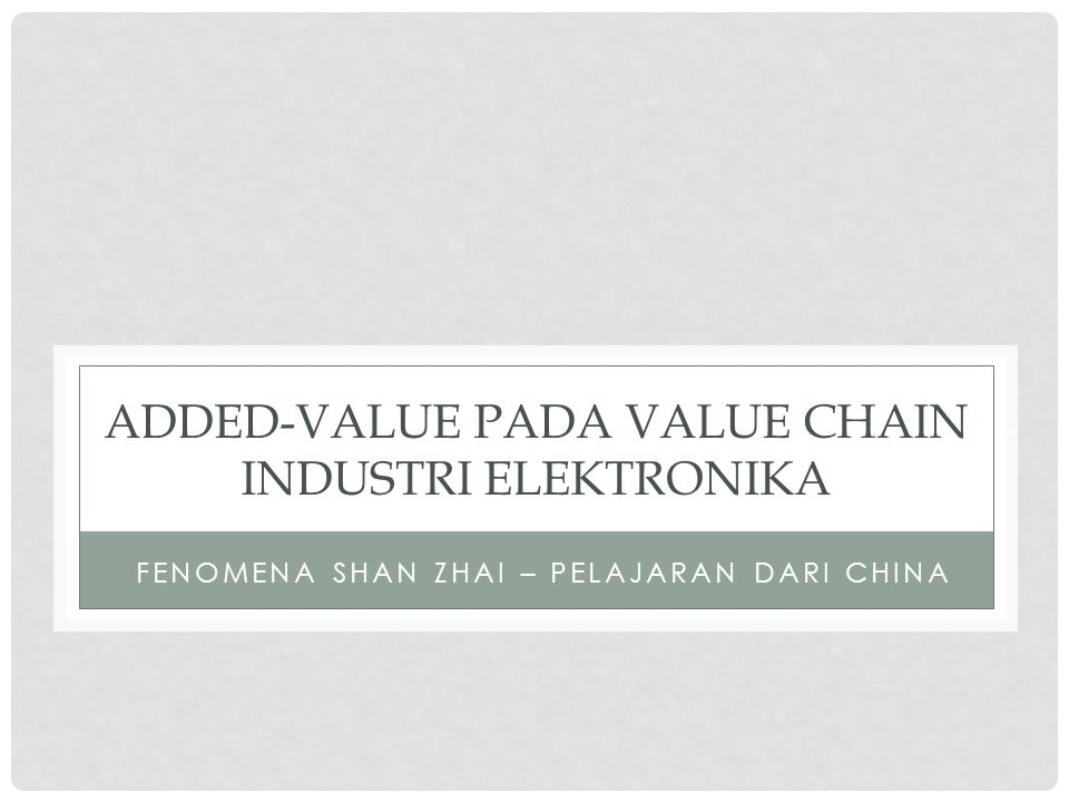 ADDED-VALUE PADA VALUE CHAIN INDUSTRI ELEKTRONIKA