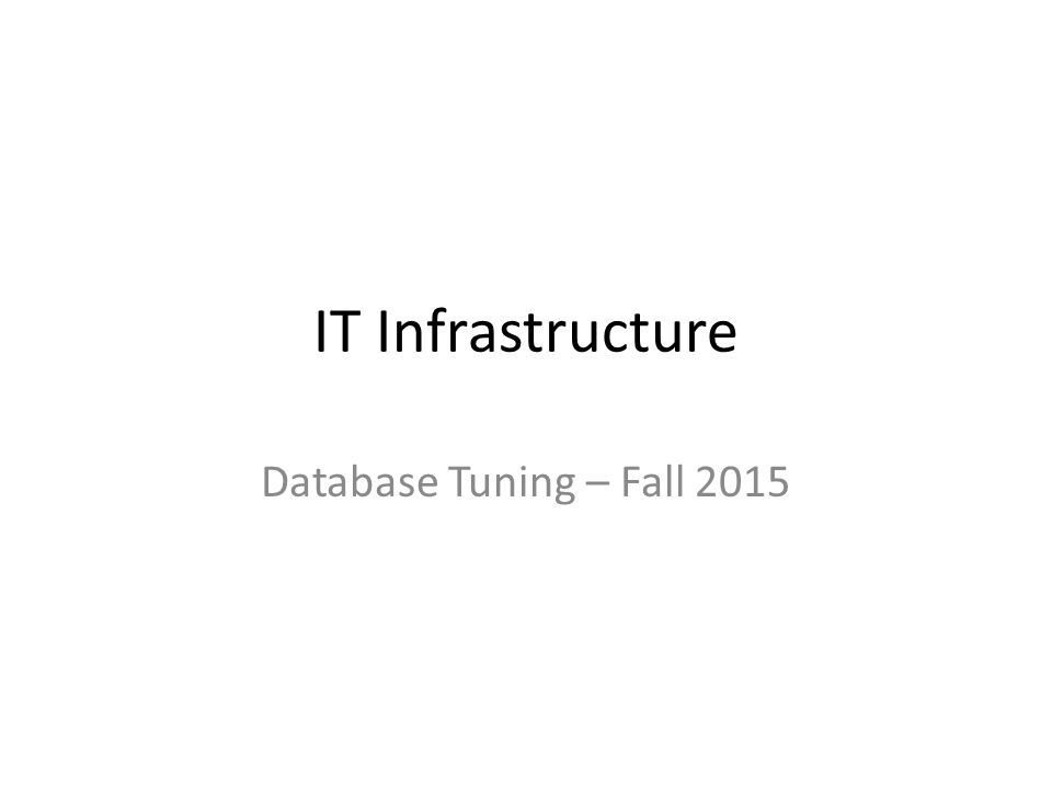 IT Infrastructure Database Tuning – Fall 2015