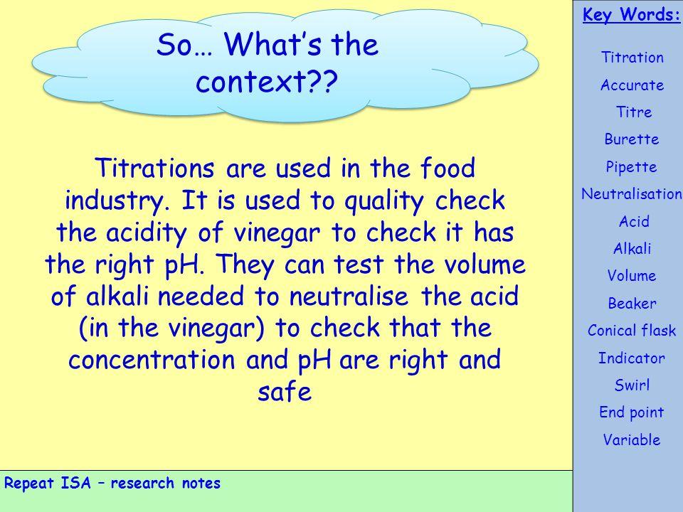 Key Words: Titration. Accurate. Titre. Burette. Pipette. Neutralisation. Acid. Alkali. Volume.