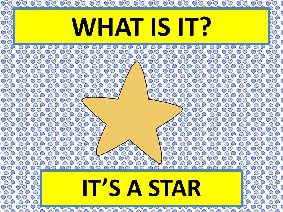 WHAT IS IT IT'S A STAR