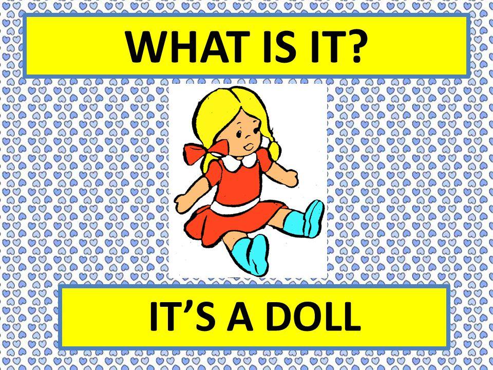 WHAT IS IT IT'S A DOLL