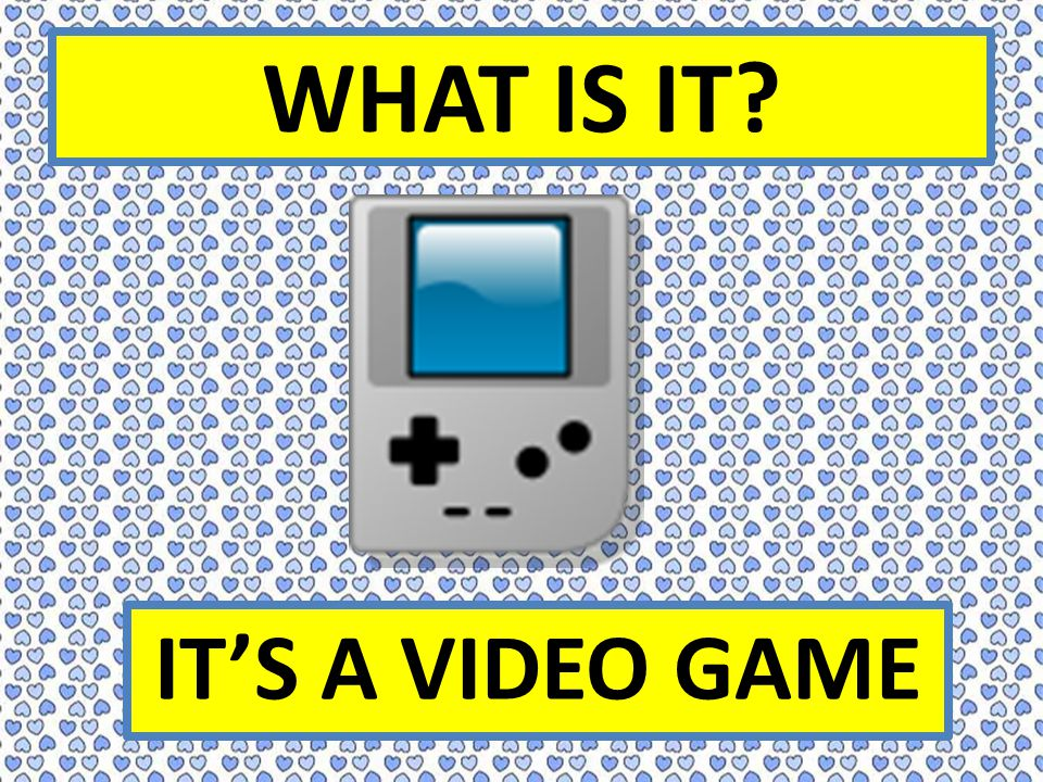 WHAT IS IT IT'S A VIDEO GAME