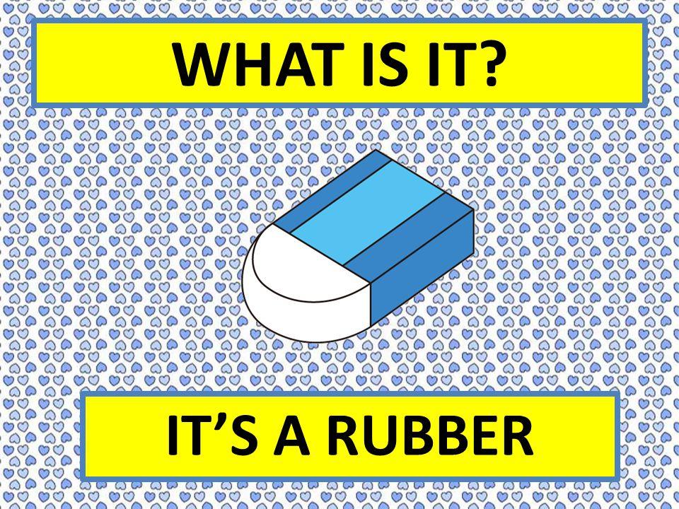 WHAT IS IT IT'S A RUBBER