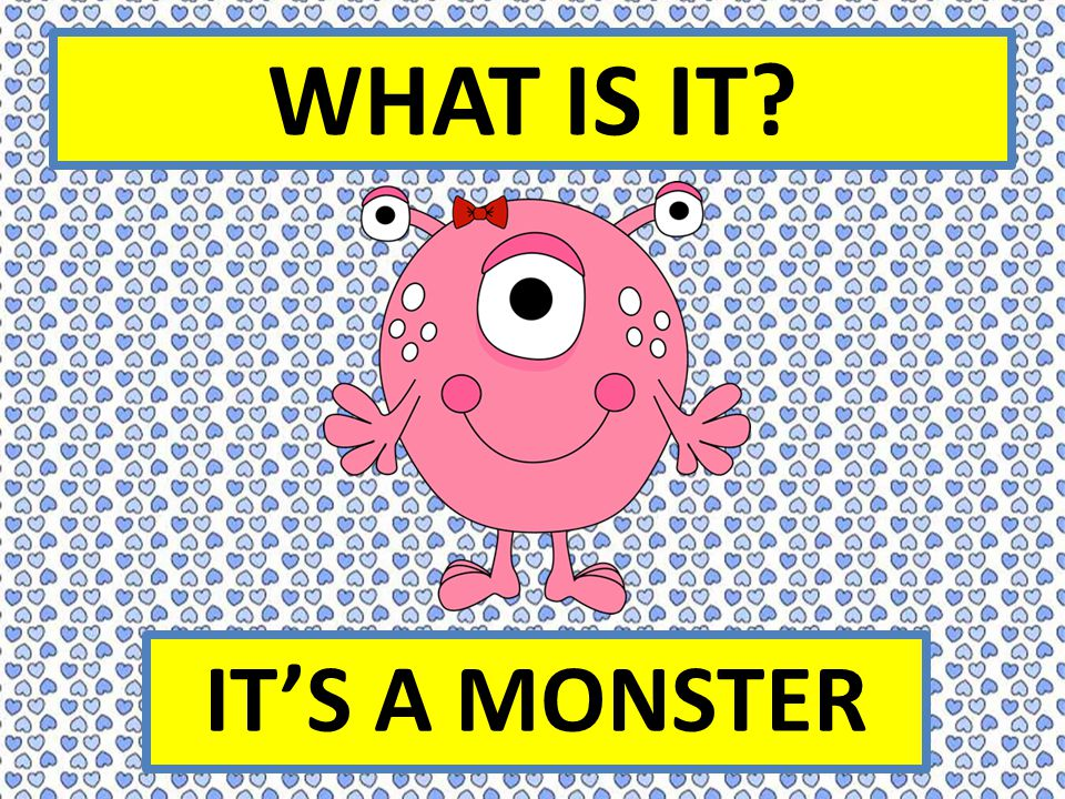 WHAT IS IT IT'S A MONSTER
