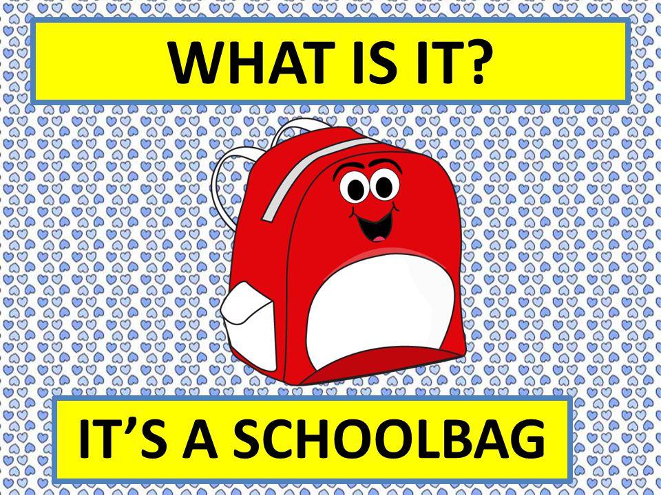 WHAT IS IT IT'S A SCHOOLBAG