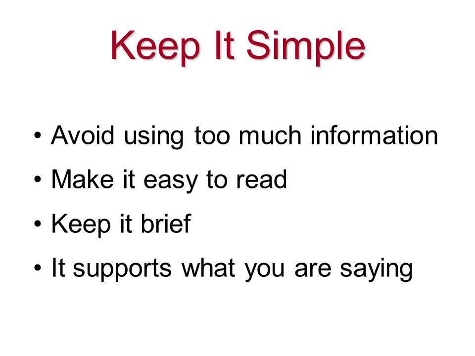 Keep It Simple Avoid using too much information Make it easy to read