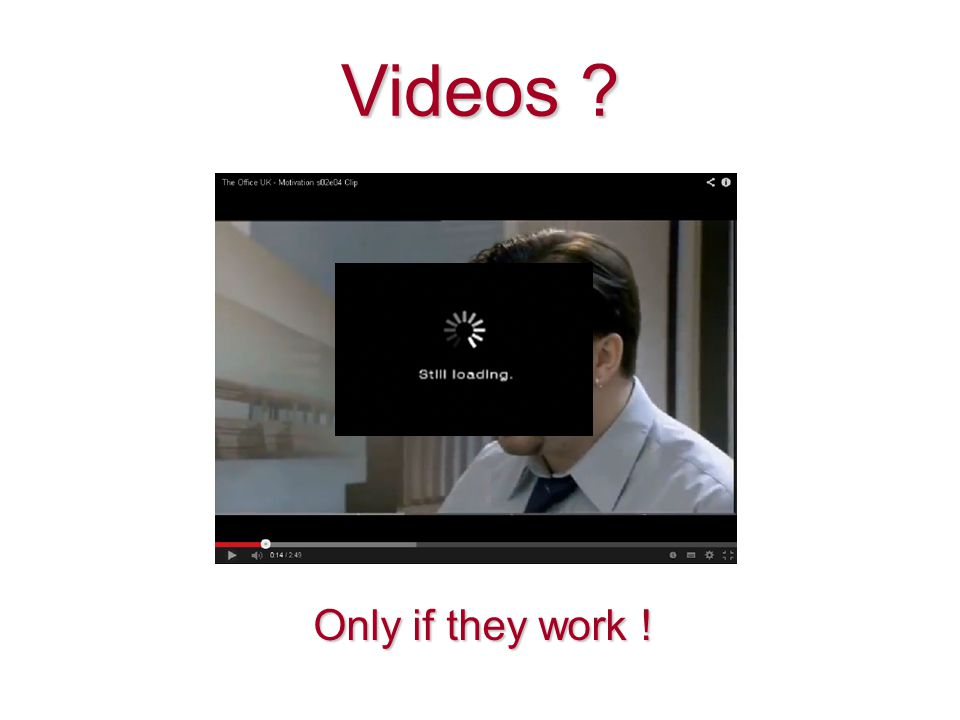 Videos Only if they work !