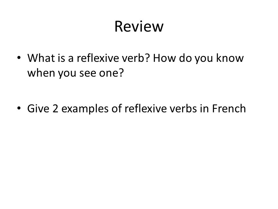 Review What is a reflexive verb How do you know when you see one