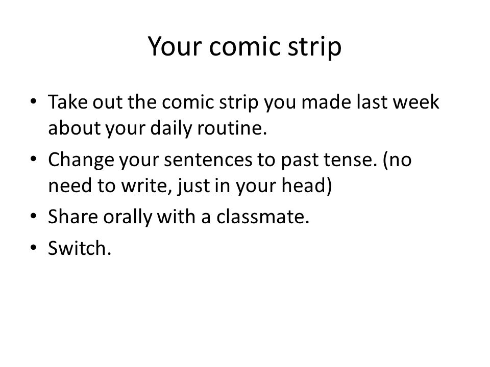 Your comic strip Take out the comic strip you made last week about your daily routine.