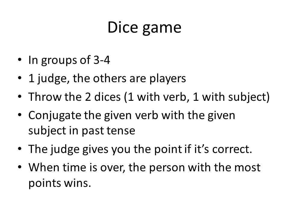 Dice game In groups of 3-4 1 judge, the others are players