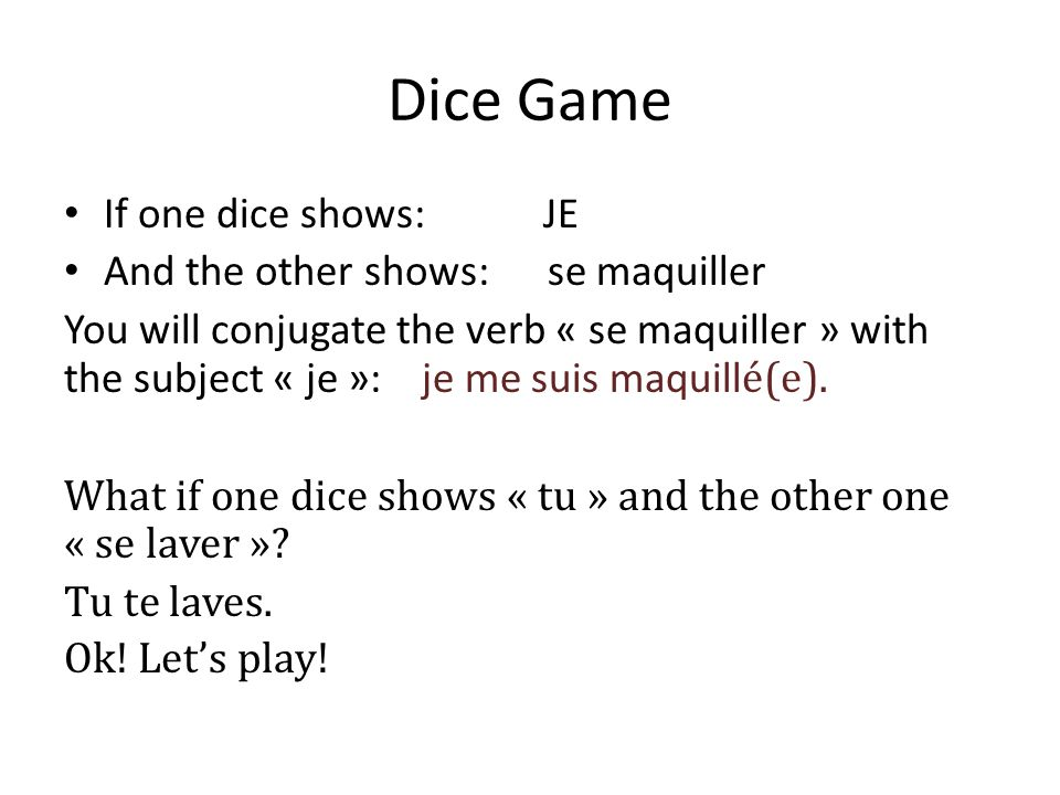 Dice Game If one dice shows: JE And the other shows: se maquiller