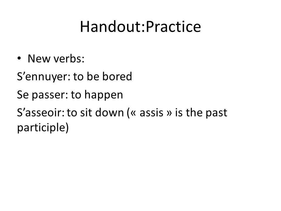 Handout:Practice New verbs: S'ennuyer: to be bored