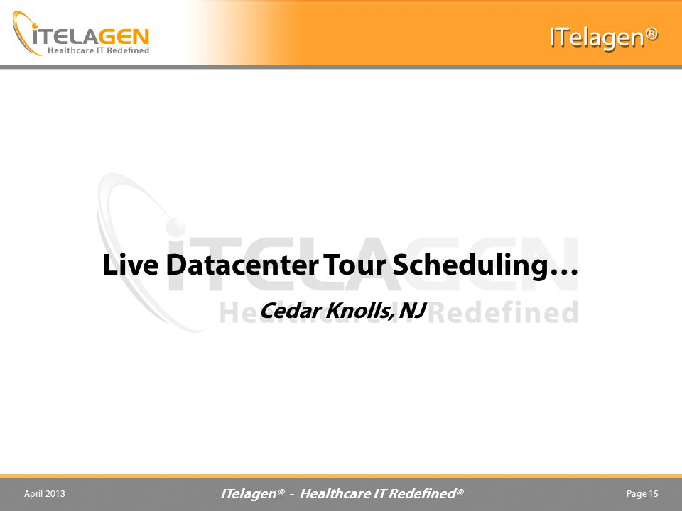 Live Datacenter Tour Scheduling… ITelagen® - Healthcare IT Redefined®