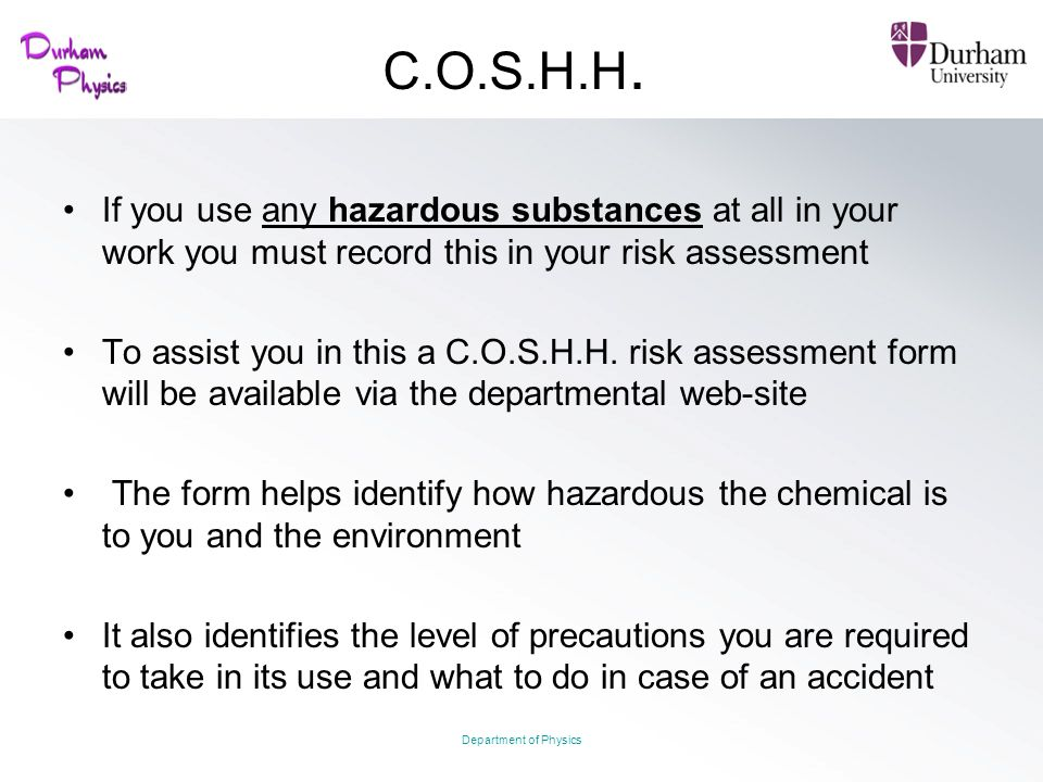 C.O.S.H.H. If you use any hazardous substances at all in your work you must record this in your risk assessment.