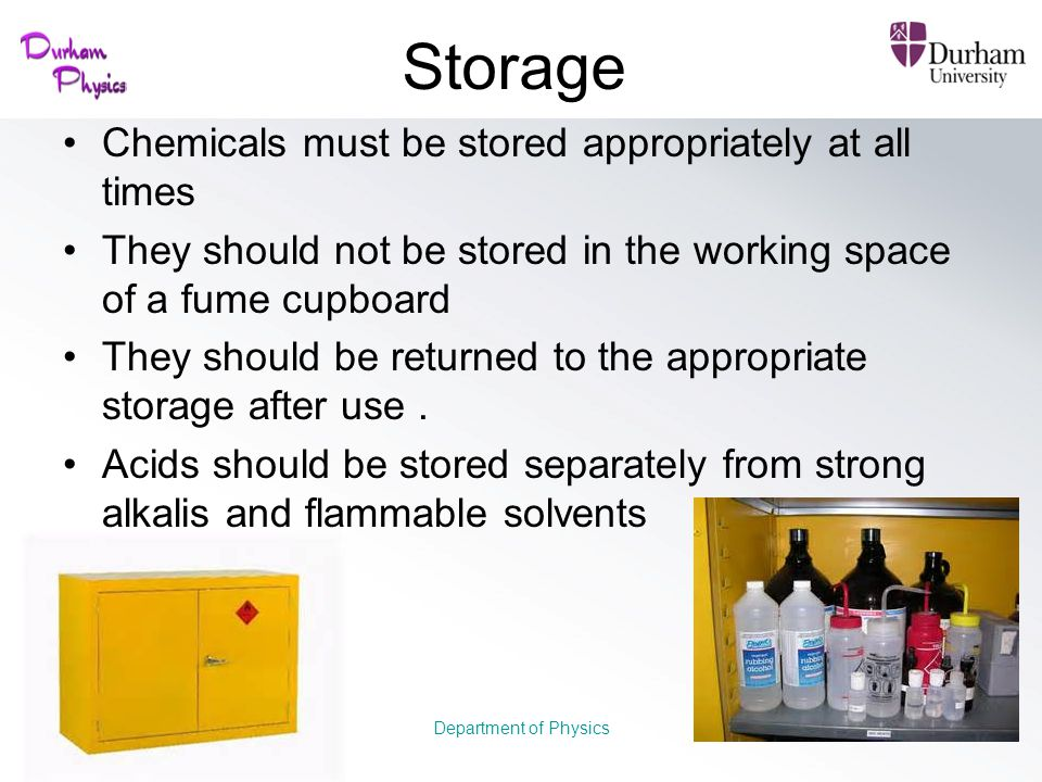Storage Chemicals must be stored appropriately at all times