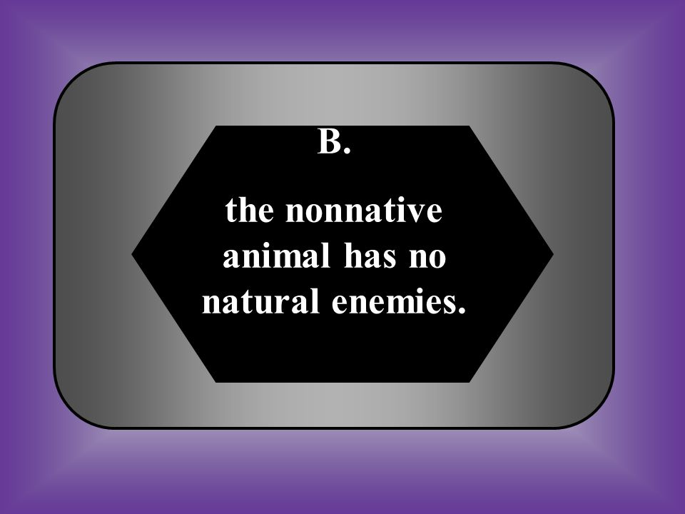 the nonnative animal has no natural enemies.