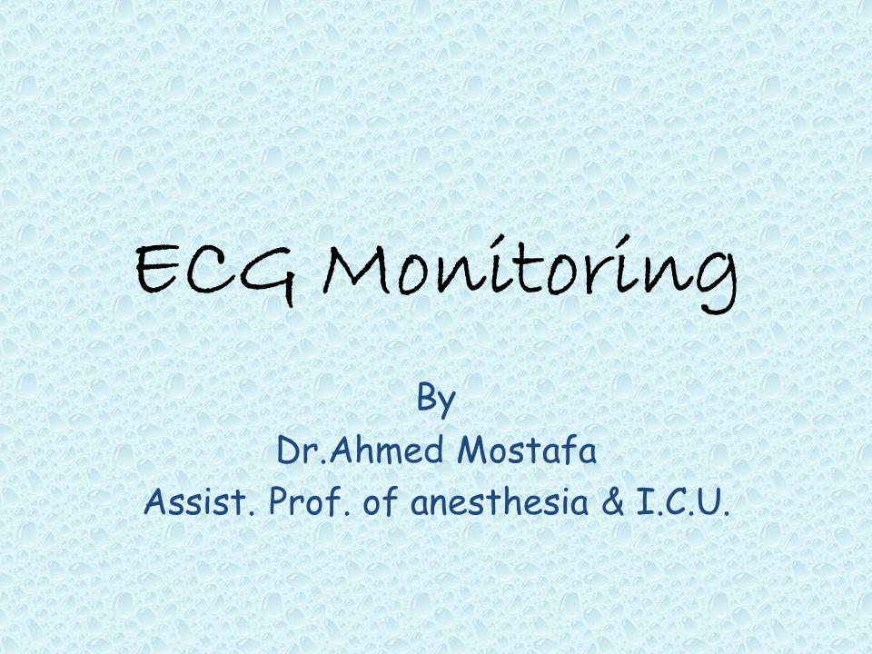 By Dr Ahmed Mostafa Assist  Prof  of anesthesia & I C U