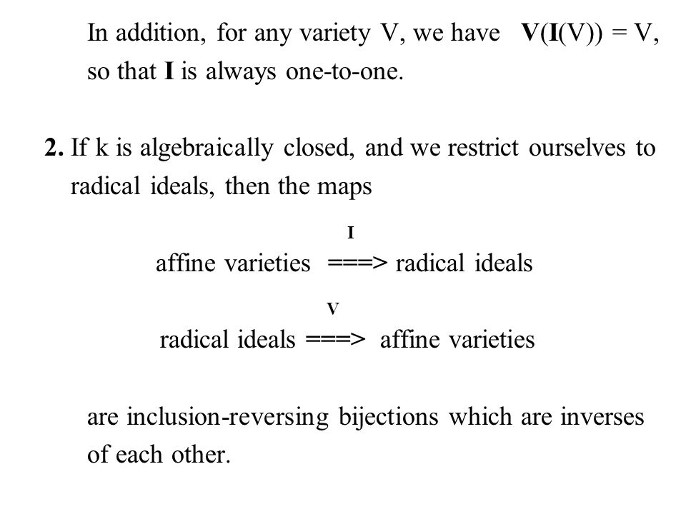 In addition, for any variety V, we have V(I(V)) = V,