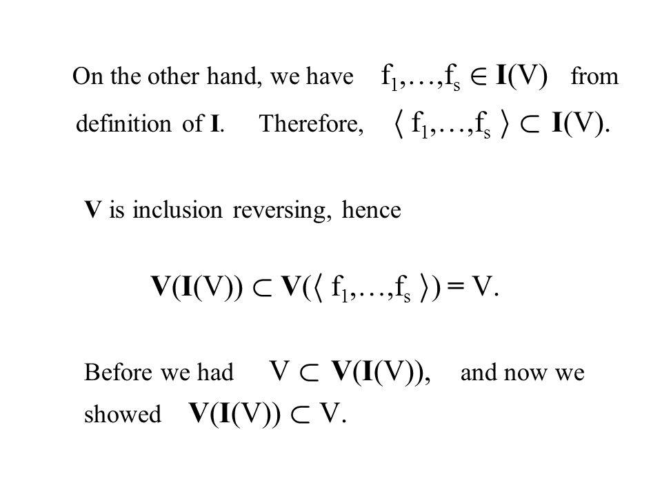 definition of I. Therefore, h f1,…,fs i ½ I(V).
