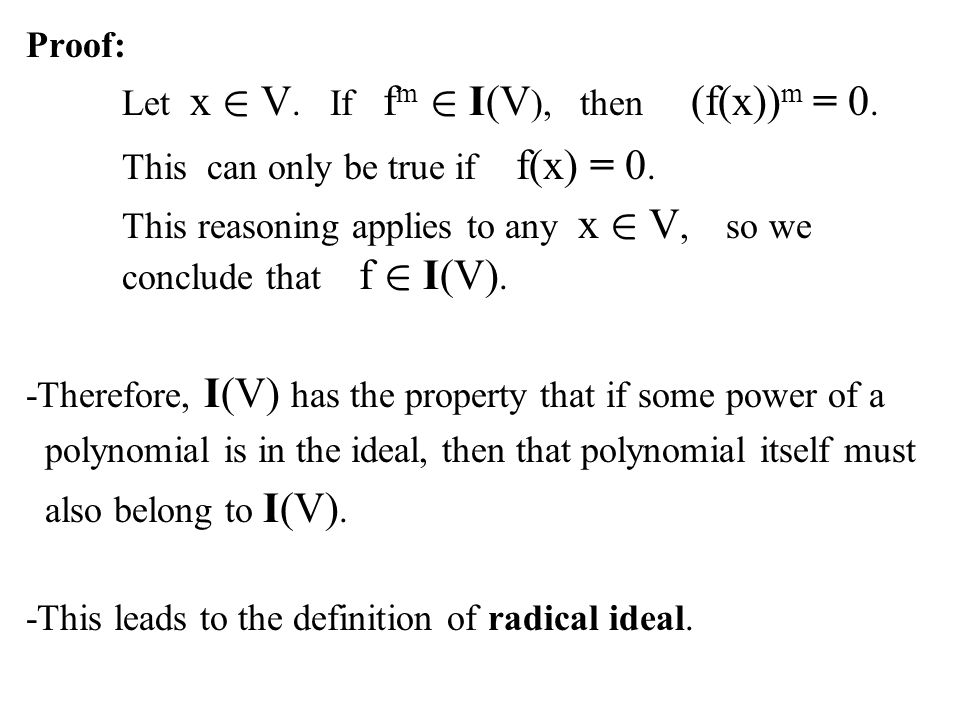 Proof: Let x 2 V. If fm 2 I(V), then (f(x))m = 0. This can only be true if f(x) = 0.