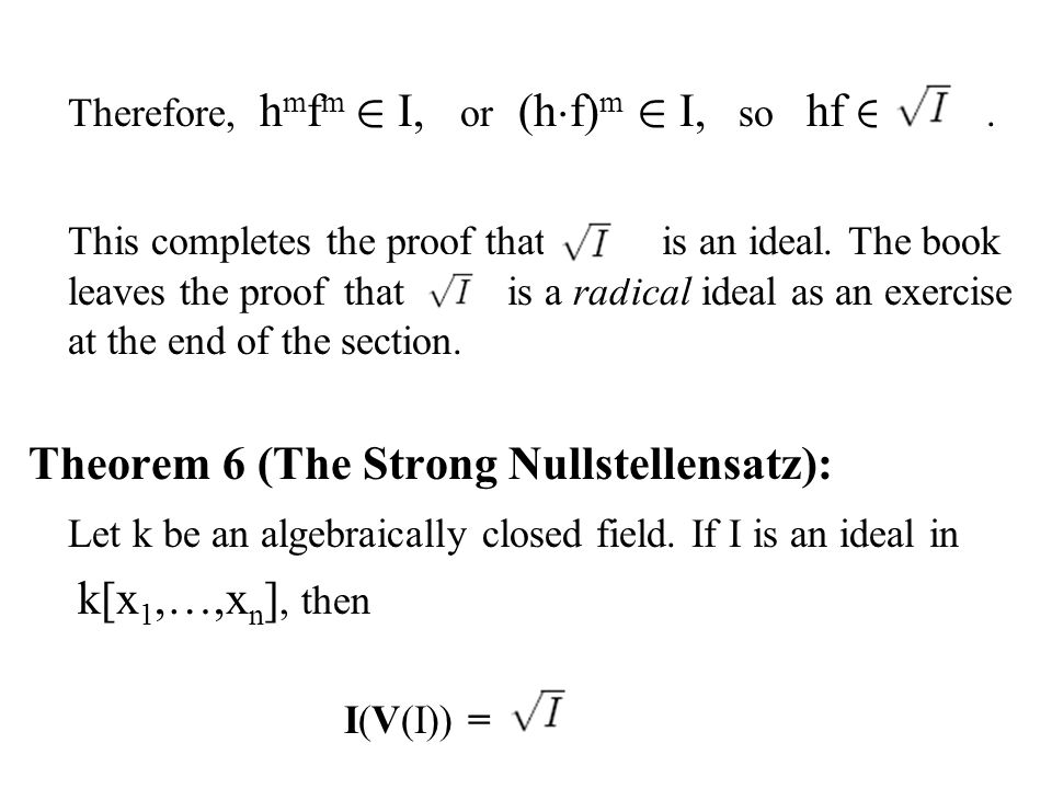 Theorem 6 (The Strong Nullstellensatz):