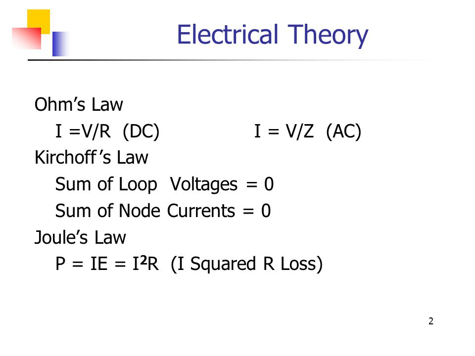 Electrical Theory Ohm's Law I =V/R (DC) I = V/Z (AC) Kirchoff 's Law