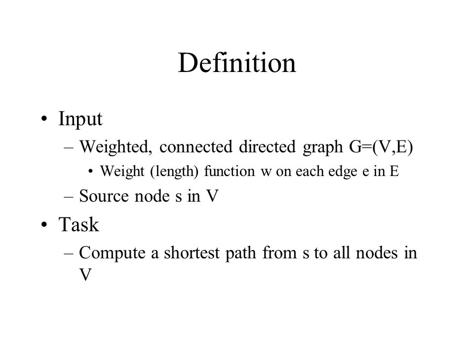 Definition Input Task Weighted, connected directed graph G=(V,E)