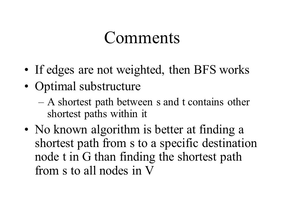 Comments If edges are not weighted, then BFS works