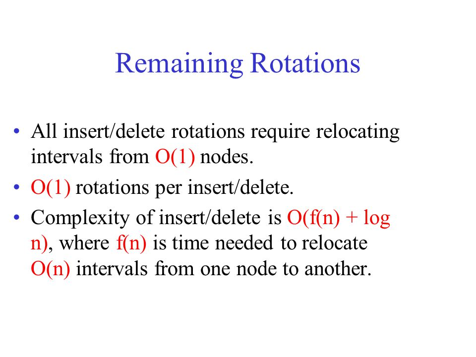 Remaining Rotations All insert/delete rotations require relocating intervals from O(1) nodes. O(1) rotations per insert/delete.